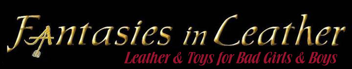 Fantasies in Leather – Leather & Toys for Bad Girls & Boys